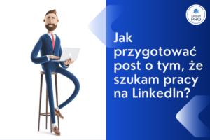 Jak przygotować post o tym że szukam pracy na linkedin www